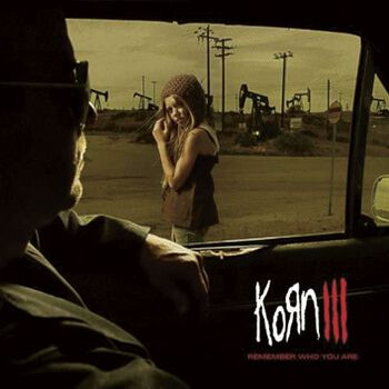 Korn III - Remember who you are